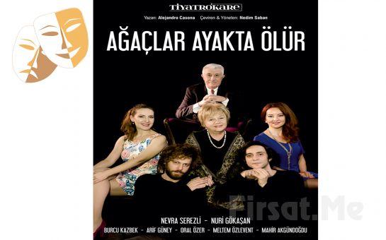 Nevra Serezli ve Nuri Gökaşan ile Muhteşem Bir Aile Komedisi 'Ağaçlar Ayakta Ölür' Tiyatro Oyunu