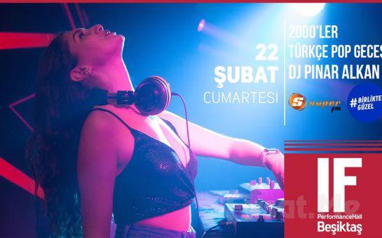 IF Performance Beşiktaş'ta 22 Şubat'ta DJ Pınar Alkan ile 2000'ler Türkçe Pop Gecesi Bileti