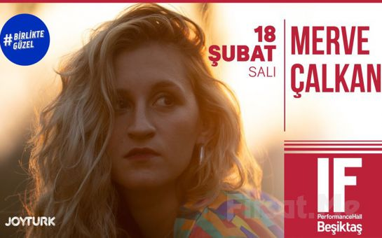 IF Performance Beşiktaş'ta 18 Şubat'ta 'Merve Çalkan' Konser Bileti
