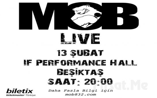 IF Performance Beşiktaş'ta 13 Şubat'ta 'M.O.B Entertainment Live On Stage' Konser Bileti