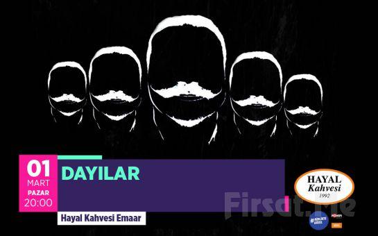 Hayal Kahvesi Emaar Square'da 'Dayılar' Konser Bileti