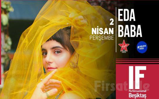 IF Performance Hall Beşiktaş'ta 2 Nisan'da 'Eda Baba' Konser Bileti