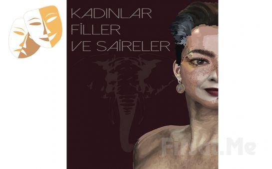 Hayatın Akışında Savrulan 3 Kadının Hikayesi 'Kadınlar, Filler ve Saireler' Tiyatro Oyunu Bileti