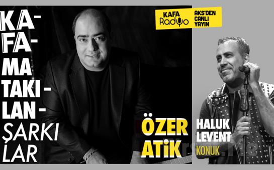 Haluk Levent'in Konuk Olduğu Özer Atik ile 'Kafama Takılan Şarkılar' Programı Bileti