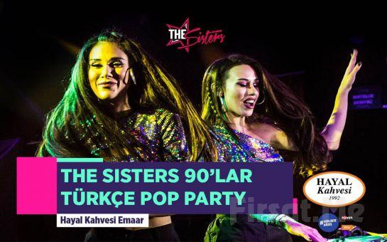 Hayal Kahvesi Emaar Square'da 'The Sisters ile 90lar Türkçe Pop' Konser Bileti