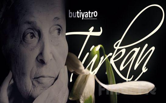 Ayşe Kulin'in Eserinden Uyarlanan ve Türkan Saylan'ın Hayatını Anlatan 'Türkan' Tiyatro Oyunu Bileti