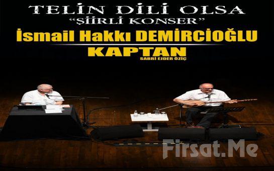Türk Halk Müziğinin Usta İsmi İsmail Hakkı Demircioğlu ve 'Kaptan' Sabri Ejder Öziç İle 'Telin Dili Olsa' Konser Bileti