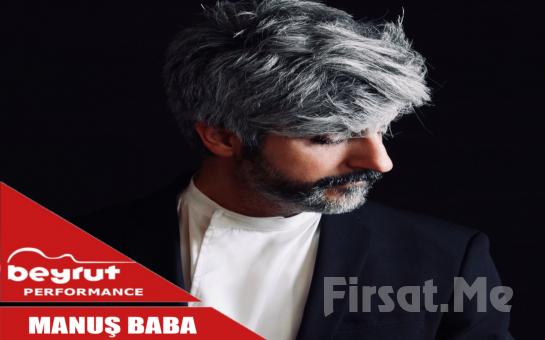 Beyrut Performance Kartal Sahne'de 20 Kasım'da 'MANUŞ BABA' Konser Bileti