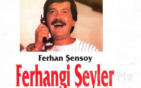 """Ferhan Şensoy'dan """"FERHANGİ ŞEYLER"""" Tek Kişilik Tiyatro Oyunu Biletleri!"""