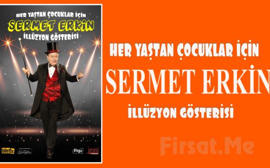 İllüzyon Ustası Sermet Erkin'den Her Yaştan Çocuklar İçin Özel İllizyon Gösterisi Bileti