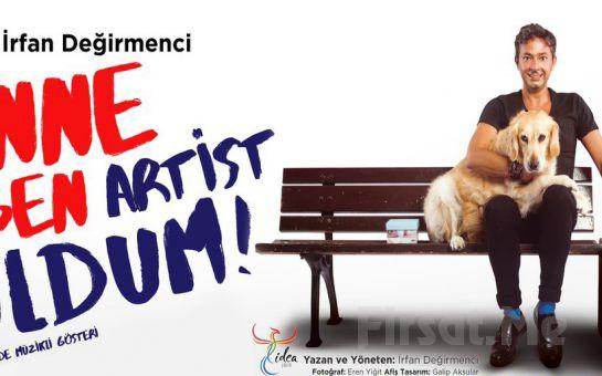 İrfan Değirmenci'den Anne Ben Artist Oldum Adlı Tek Kişilik Gösteri Biletleri