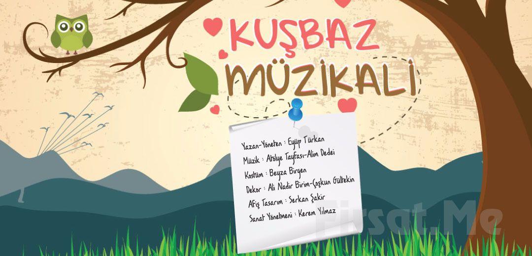"""1001 Sanat'tan """"KUŞBAZ"""" Müzikli Çocuk Tiyatro Oyun Bileti!"""