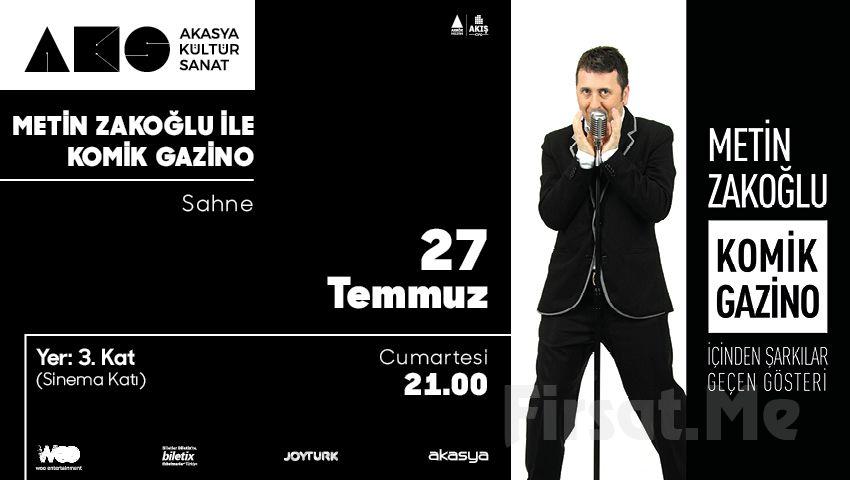 Akasya Kültür Sanat'ta 27 Temmuz'da 'Metin Zakoğlu ile Komik Gazino' Konser Bileti