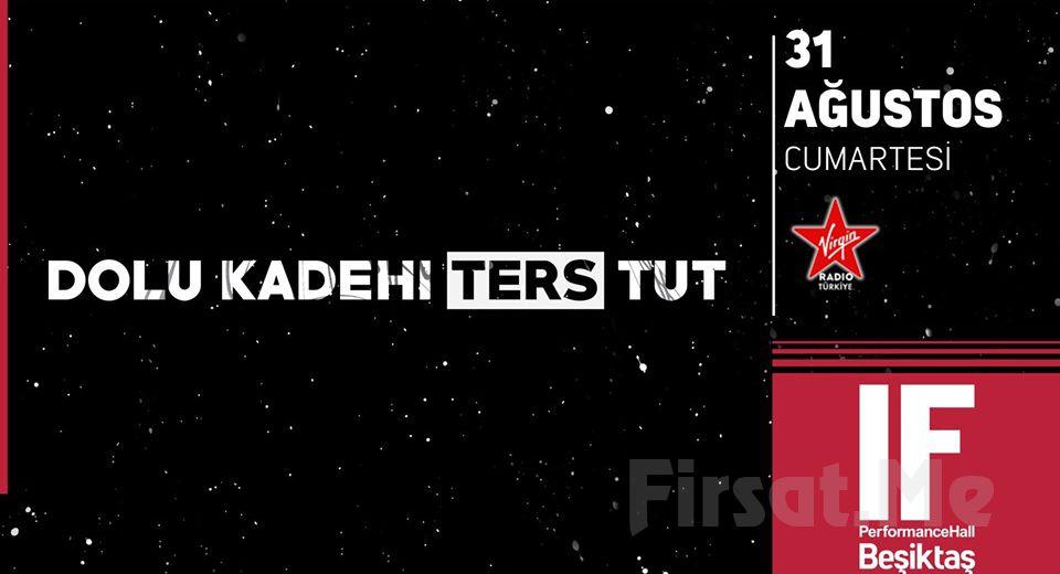 IF Performance Hall Beşiktaş'ta 31 Ağustos'ta Dolu Kadehi Ters Tut Konser Bileti