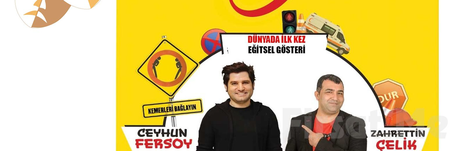 Ceyhun Fersoy ve Zahrettin Çelik İle 'Kazasız Kul Olmaz' Eğitsel Gösteri Bileti