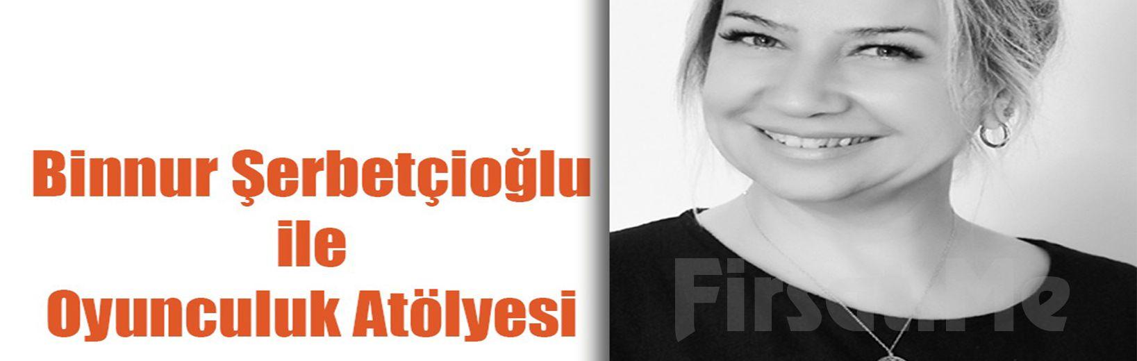 Usta Sanatçı Binnur Şerbetçioğlu ile Oyunculuk Atölyesi