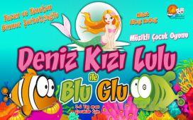 İstanbul Kumpanyası Ayrıcalığı İle ''DENİZ KIZI LULU İLE BLU GLU'' Adlı Müzikli Çocuk Oyunu!