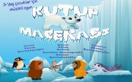 İstanbul Kumpanyası Ayrıcalığı İle 'KUTUP MACERASI' Adlı Müzikli Çocuk Oyunu