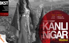 Ankara Başkent Kültür Sanat Tiyatrosu'ndan Devlet Tiyatroları Akün Sahnesinde KANLI NİGAR Müzikal Tiyatro Oyunu Biletleri