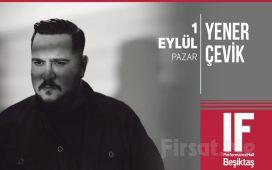 IF Performance Hall Beşiktaş'ta 1 Eylül'de Yener Çevik Konser Bileti