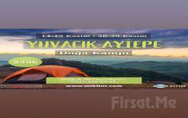 Miki Tur'dan 2 Gün 1 Gece Kahvaltı ve Akşam Yemeği Dahil ' Yuvacık Aytepe Çadır Kampı' Turu